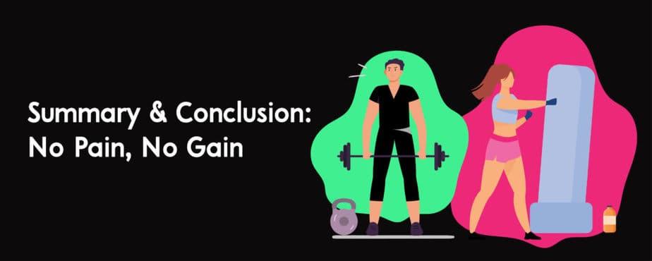 9. Summary _ Conclusion- No Pain, No Gain